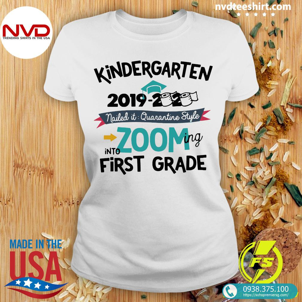 Kindergarten 2019 2020 Nailed It Quarantine Style Into Zooming Into First Grade Shirt