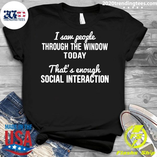 I Saw People Through The Window Today That's Enough Social Interaction Shirt