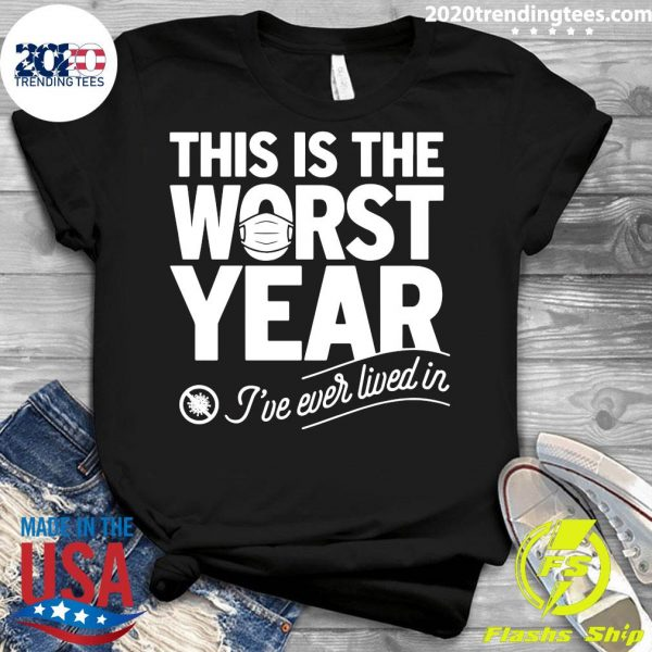This Is The Worst Year I've Ever Lived InShirt