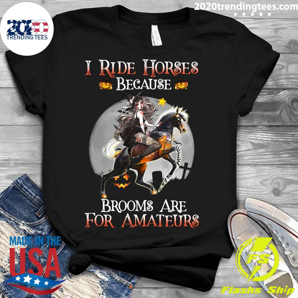 I Ride Horses Because Brooms Are For Amateurs Lady Halloween Shirt