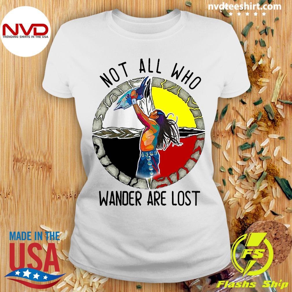 Native Not All Who Wander Are LostShirt