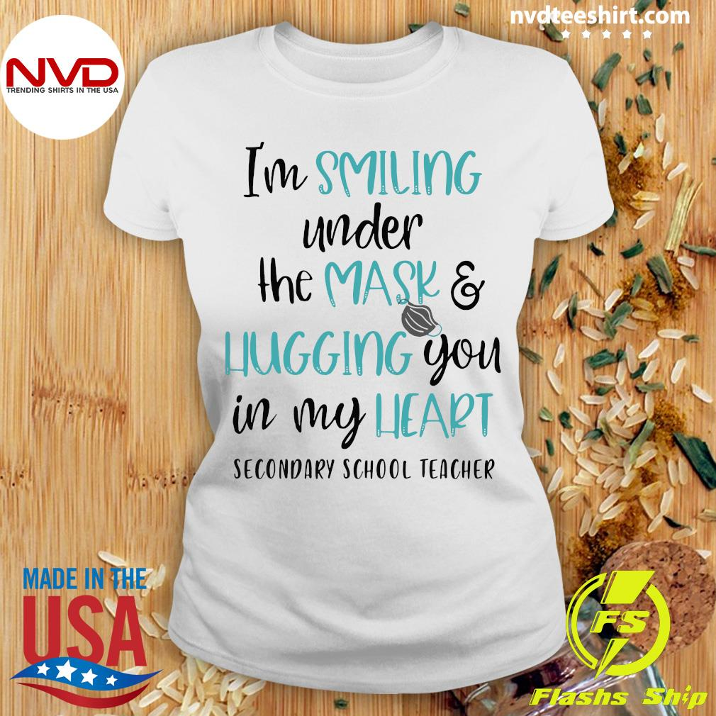 Official I'm Smiling Under The Mask And Hugging You In My heart School Secondary School Teacher Shirt