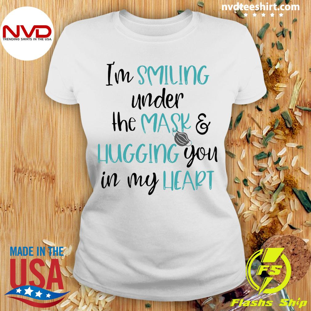 Official I'm Smiling Under The Mask And Hugging You In My Heart Shirt